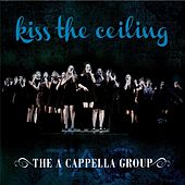 Kiss the Ceiling by The A Cappella Group