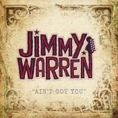 Ain't Got You by Jimmy Warren