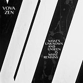 What's Unknown and Unseen Is What Remains by Vova Zen