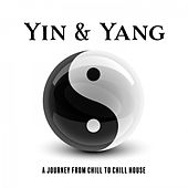 Yin & Yang: A Journey from Chill to Chill House von Various Artists