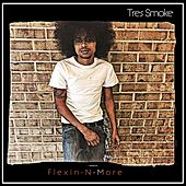 Flexin'-n-More by Tres Smoke