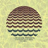 I Am Shark: Confessions Under Water, Vol. 4 by Various Artists