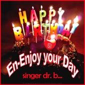 En-Enjoy Your Day by Singer Dr. B...