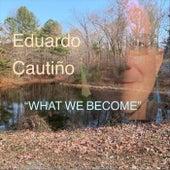 What We Become de Eduardo Cautiño