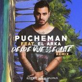 Desde Que Llegaste (Remix) [feat. El Arka] de Pucheman