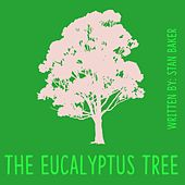 The Eucalyptus Tree von Stan Baker