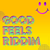Good Feels Riddim by Various Artists