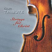 Our Tribute by Strings for Christ