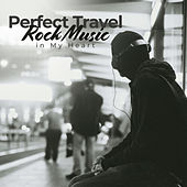 Perfect Travel – Rock Music in My Heart by Various Artists