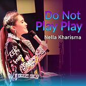 Do Not Play Play by Nella Kharisma