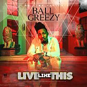 Live Like This de Ball Greezy