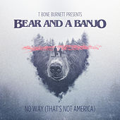 No Way (That's Not America) by Bear and a Banjo