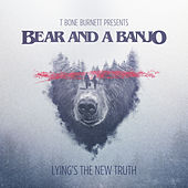 Lying's the New Truth by Bear and a Banjo