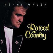 Raised on Country by Kenny Walsh