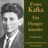 Franz Kafka: Ein Hungerkünstler (Erzählungen - Ungekürzt gelesen.) von Franz Kafka