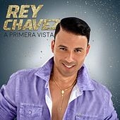 A Primera Vista de Rey Chavez