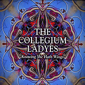 Knowing She Hath Wings by The Collegium Ladyes
