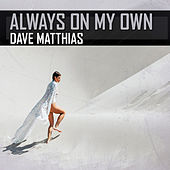 Always on My Own by Dave Matthias