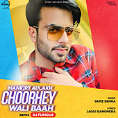 Choorhey Wali Baah (Remix) - Single by Mankirt Aulakh