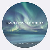 Light from the Future de Diane Arkenstone