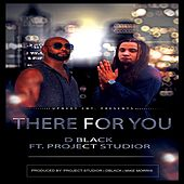 There for You (feat. Project Studior) by D-Black