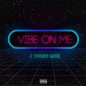 Vibe on Me by J Young MDK