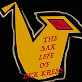The Sax Life of Dick Kress von Dick Kress