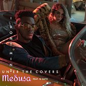 I Don't Mind (Under the Covers) [feat. Q Smth] by Medusa