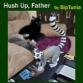 Hush Up, Father by Biptunia