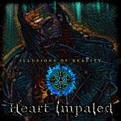 Illusions of Reality by Heart Impaled