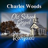 Old School Gospel Revisited de Charles Woods