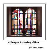 A Prayer Like Any Other by Bill Armstrong