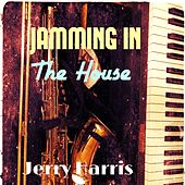 Jamming in the House by Jerry Harris