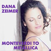 Monteverdi to Metallica by Dana Zeimer