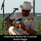 Undercover Brother Vol. 1: Just Me by Brother Reggie