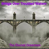 Bridge over Troubled Waters de The Eternal Dreamers
