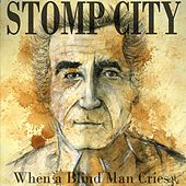 When a Blind Man Cries by Stomp City