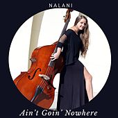 Ain't Goin' Nowhere by Nalani