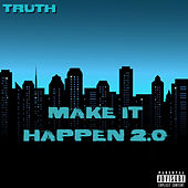 Make It Happen 2.0 by Truth