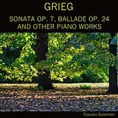 Grieg: Sonata, Op. 7 / Ballade, Op. 24 / And Other Piano Works by Claudio Colombo