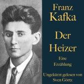 Franz Kafka: Der Heizer (Eine Erzählung - Ungekürzt gelesen.) von Franz Kafka