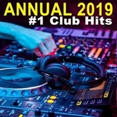 Annual 2019 #1 Club Hits (The Best EDM, Electro, Trap, Atm Future Bass and Dirty House of 2019) by Various Artists