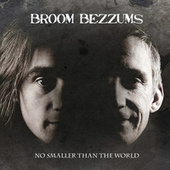 No Smaller Than the World de Broom Bezzums