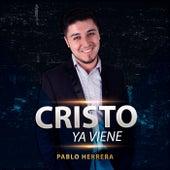 Cristo Ya Viene de Pablo Herrera