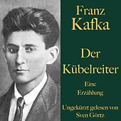 Franz Kafka: Der Kübelreiter (Eine Erzählung - Ungekürzt gelesen.) von Franz Kafka