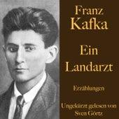 Franz Kafka: Ein Landarzt (Erzählungen - Ungekürzt gelesen.) von Franz Kafka