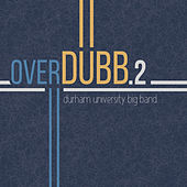 overDUBB.2 by Durham University Big Band