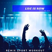 Live Is Now (Electro Mix) de Remix Sport Workout