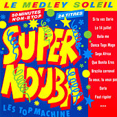Super Nouba : Le medley soleil by Les Top Machine
