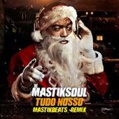 Tudo Nosso by Mastik Soul